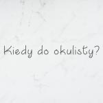 Kiedy muszę iść do okulisty?